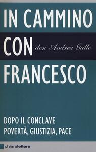 In cammino con Francesco. Dopo il conclave. Povertà, giustizia, pace