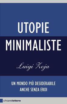 Utopie minimaliste. Un mondo più desiderabile anche senza eroi - Luigi Zoja - copertina