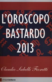 L' oroscopo bastardo 2013 - Claudio Sabelli Fioretti - copertina
