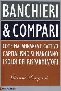 Banchieri & compari. Come malafinanza e cattivo capitalismo si mangiano i soldi dei risparmiatori