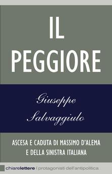 Il peggiore. Ascesa e caduta di Massimo DAlema e della sinistra italiana.pdf