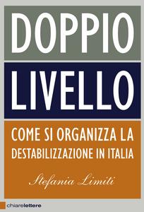 Libro Doppio livello. Come si organizza la destabilizzazione in Italia Stefania Limiti