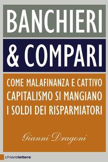 Banchieri & compari. Come malafinanza e cattivo capitalismo si mangiano i soldi dei risparmiatori - Gianni Dragoni - ebook
