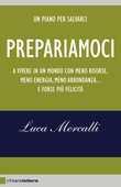 Libro Prepariamoci a vivere in un mondo con meno risorse, meno energia, meno abbondanza... e forse più felicità Luca Mercalli