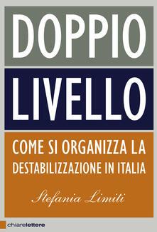 Doppio livello. Come si organizza la destabilizzazione in Italia - Stefania Limiti - ebook