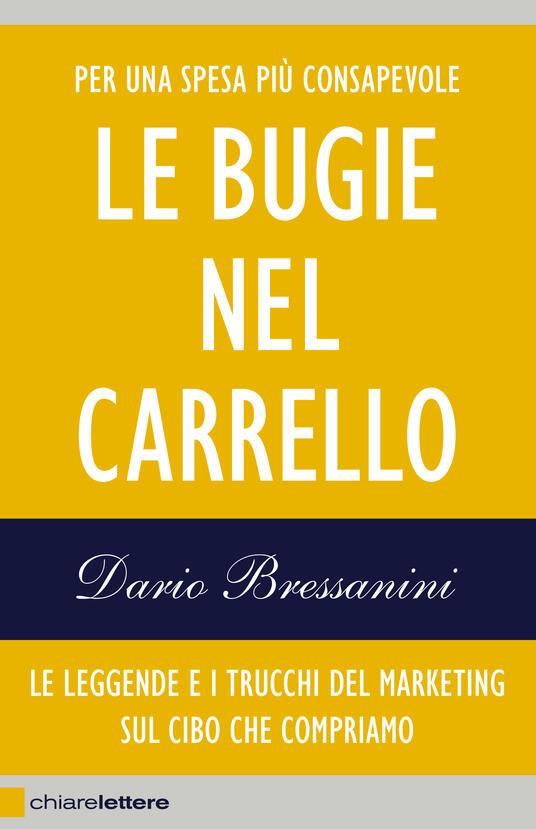 Le bugie nel carrello. Le leggende e i trucchi del marketing sul cibo che compriamo - Dario Bressanini - ebook