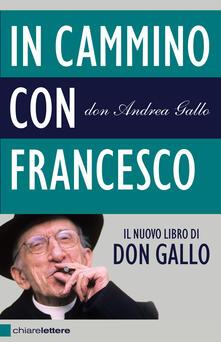 In cammino con Francesco. Dopo il conclave. Povertà, giustizia, pace - Andrea Gallo - ebook