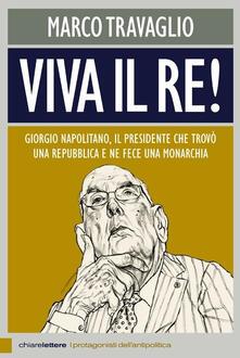 Viva il re! Giorgio Napolitano, il presidente che trovò una repubblica e ne fece una monarchia.pdf