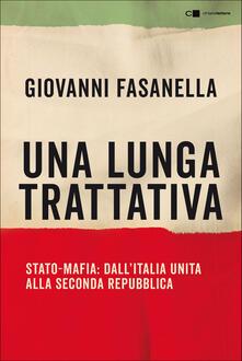 Una lunga trattativa. Stato-mafia: dall'Italia unita alla seconda repubblica. La verità che la magistratura non può accertare - Giovanni Fasanella - ebook