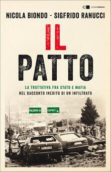 Il patto. La trattativa fra Stato e mafia nel racconto inedito di un infiltrato - Nicola Biondo,Sigfrido Ranucci - copertina