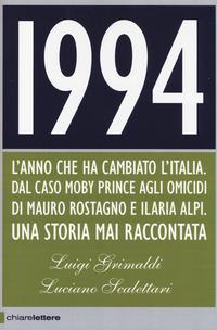 1994. L'anno che ha cambiato l'Italia. Dal caso Moby Prince agli omicidi di Mauro Rostagno e Ilaria Alpi. Una storia mai raccontata - Grimaldi Luigi Scalettari Luciano - wuz.it