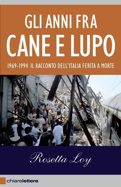 Gli anni fra cane e lupo. 1969-1994. Il racconto dell'Italia ferita a morte - Rosetta Loy - ebook