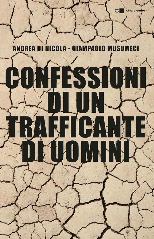 Confessioni di un trafficante di uomini - Andrea Di Nicola,Giampaolo Musumeci - ebook