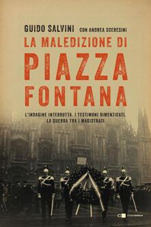 La maledizione di Piazza Fontana. L'indagine interrotta. I testimoni dimenticati. La guerra tra i magistrati - Guido Salvini,Andrea Sceresini - copertina
