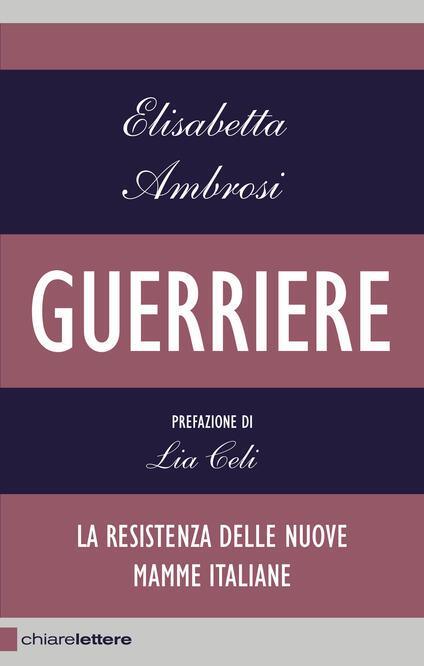 Guerriere. La resistenza delle nuove mamme italiane - Elisabetta Ambrosi - ebook