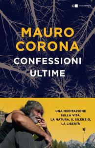 Ebook Confessioni ultime. Una meditazione sulla vita, la natura, il silenzio, la liberta Corona, Mauro