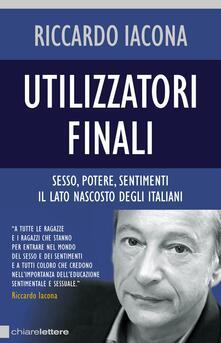 Utilizzatori finali. Sesso, potere, sentimenti. Il lato nascosto degli italiani - Riccardo Iacona - ebook