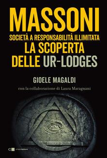 Massoni. Società a responsabilità illimitata. La scoperta delle Ur-Lodges - Gioele Magaldi,Laura Maragnani - ebook