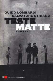 Teste matte - Guido Lombardi,Salvatore Striano - copertina