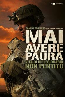 Mai avere paura. Vita di un legionario non pentito - Danilo Pagliaro,Andrea Sceresini - copertina