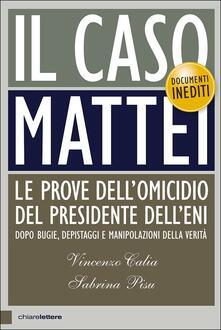 Il caso Mattei. Le prove dell'omicidio del presidente dell'Eni dopo bugie, depistaggi e manipolazioni della verità - Vincenzo Calia,Sabrina Pisu - copertina