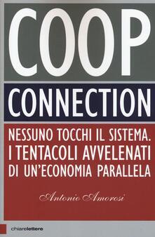 Coop connection. Nessuno tocchi il sistema. I tentacoli avvelenati di un'economia parallela - Antonio Amorosi - copertina