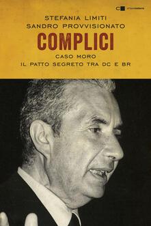Complici. Caso Moro. Il patto segreto tra Dc e Br - Sandro Provvisionato,Stefania Limiti - ebook