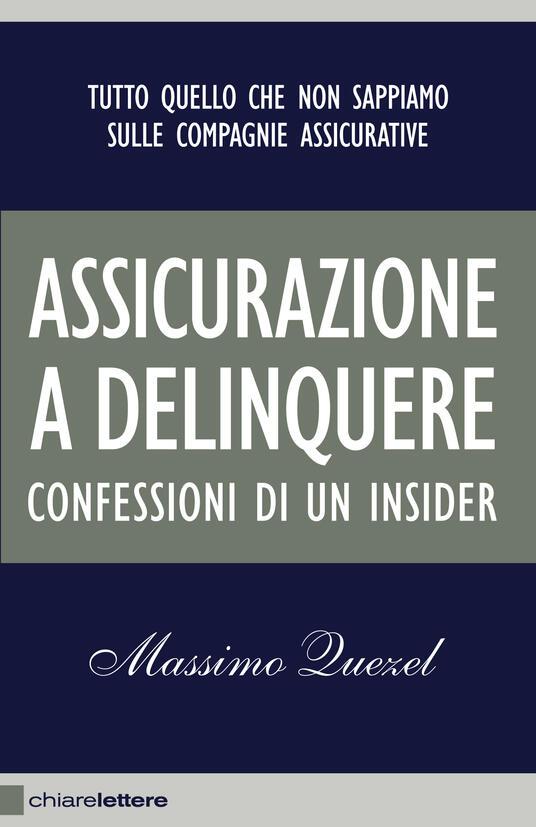 Assicurazione a delinquere. Confessioni di un insider - Massimo Quezel - copertina