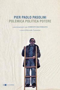 Pier Paolo Pasolini. Polemica politica potere. Conversazioni con Gideon Bachmann - R. Costantini,Gideon Bachmann,Pier Paolo Pasolini - ebook