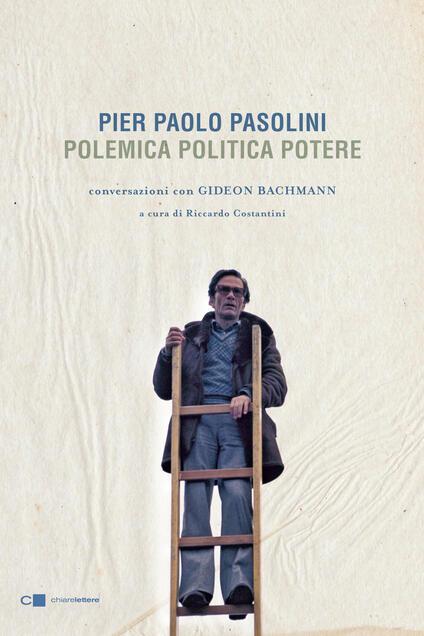 Pier Paolo Pasolini. Polemica politica potere. Conversazioni con Gideon Bachmann - Gideon Bachmann,Pier Paolo Pasolini,R. Costantini - ebook