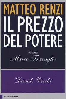 Matteo Renzi. Il prezzo del potere - Davide Vecchi - copertina