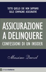 Ebook Assicurazione a delinquere. Confessioni di un insider Quezel, Massimo