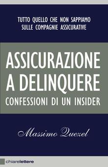 Assicurazione a delinquere. Confessioni di un insider - Massimo Quezel - ebook