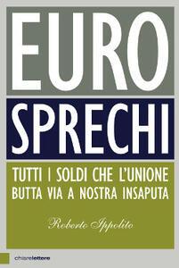 Eurosprechi. Tutti i soldi che l'Unione butta via a nostra insaputa