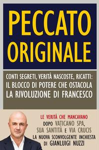 Peccato originale. Conti segreti, verità nascoste, ricatti: il blocco di potere che ostacola la rivoluzione di Francesco - Nuzzi Gianluigi - wuz.it