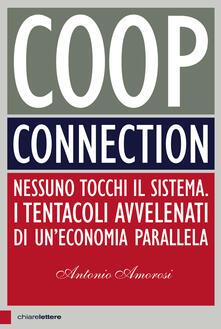 Coop connection. Nessuno tocchi il sistema. I tentacoli avvelenati di un'economia parallela - Antonio Amorosi - ebook