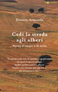Libro Cedi la strada agli alberi. Poesie d'amore e di terra Franco Arminio 0