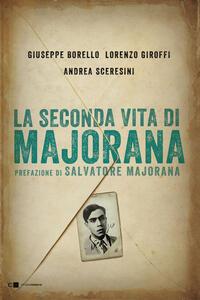 La seconda vita di Majorana - Giuseppe Borello,Lorenzo Giroffi,Andrea Sceresini - ebook