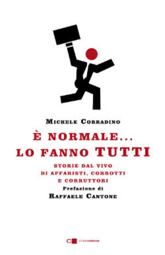 È normale... lo fanno tutti. Storie dal vivo di affaristi, corrotti e corruttori - Michele Corradino - ebook