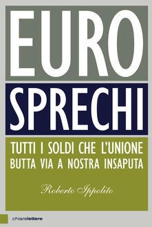 Eurosprechi. Tutti i soldi che l'Unione butta via a nostra insaputa - Roberto Ippolito - ebook