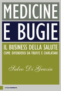 Libro Medicine e bugie. Il business della salute. Come difendersi da truffe e ciarlatani Salvo Di Grazia