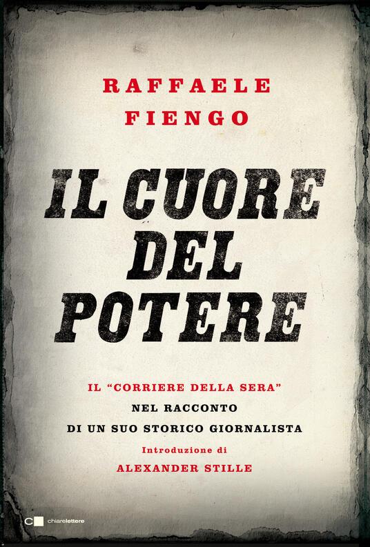 Il cuore del potere. Il «Corriere della Sera» nel racconto di un suo storico giornalista - Raffaele Fiengo - ebook