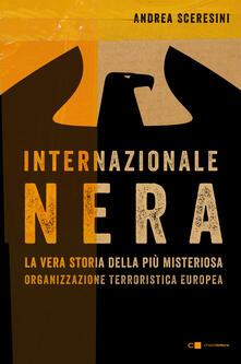 Internazionale nera. La vera storia della più misteriosa organizzazione terroristica europea - Andrea Sceresini - copertina