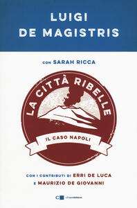 La città ribelle. Il caso Napoli - Luigi De Magistris,Sarah Ricca - copertina
