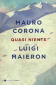 Libro Quasi niente Mauro Corona Luigi Maieron