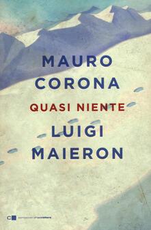 Quasi niente - Mauro Corona,Luigi Maieron - copertina