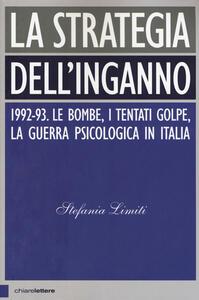 La strategia dell'inganno. 1992-93. Le bombe, i tentati golpe, la guerra psicologica in Italia