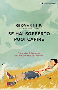 Se hai sofferto puoi capire. Storia mia e della malattia che non posso svelare a nessuno - Francesco Casolo,Giovanni F. - ebook