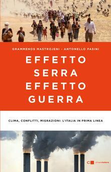 Effetto serra, effetto guerra. Clima, conflitti, migrazioni: l'Italia in prima linea - Grammenos Mastrojeni,Antonello Pasini - copertina