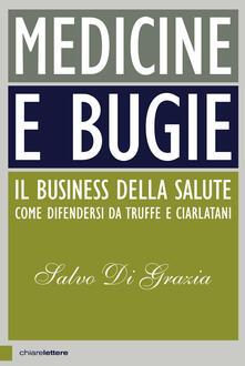Medicine e bugie. Il business della salute. Come difendersi da truffe e ciarlatani - Salvo Di Grazia - ebook